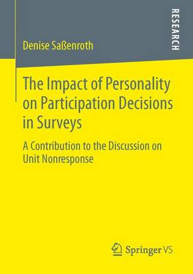 The Impact of Personality on Participation Decisions in Surveys: A Contribution to the Discussion on Unit Nonresponse (Paperback)