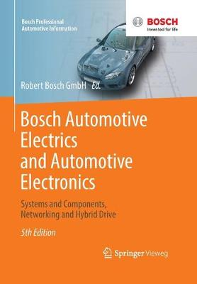 Bosch Automotive Electrics and Automotive Electronics: Systems and Components, Networking and Hybrid Drive - Bosch Professional Automotive Information (Paperback)