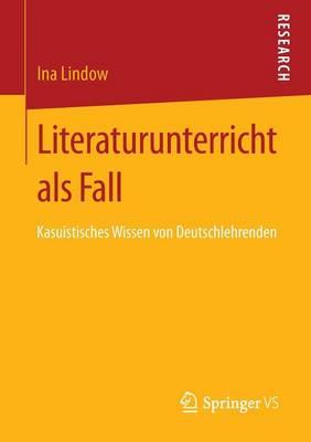 Literaturunterricht ALS Fall: Kasuistisches Wissen Von Deutschlehrenden (Paperback)
