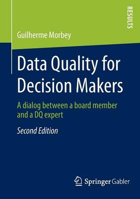Data Quality for Decision Makers: A Dialog Between a Board Member and a Dq Expert (Paperback)