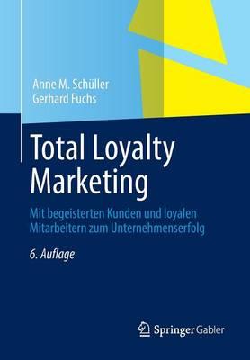 Total Loyalty Marketing: Mit Begeisterten Kunden Und Loyalen Mitarbeitern Zum Unternehmenserfolg (Paperback)
