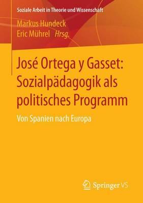 Jos Ortega Y Gasset: Sozialp dagogik ALS Politisches Programm: Von Spanien Nach Europa - Soziale Arbeit in Theorie Und Wissenschaft (Paperback)