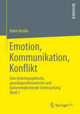 Emotion, Kommunikation, Konflikt: Eine Historiographische, Grundlagentheoretische Und Kulturvergleichende Untersuchung Band 2 (Paperback)