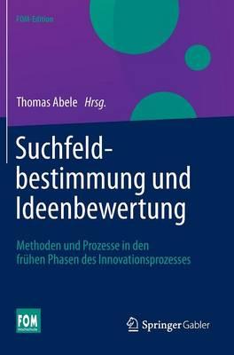 Suchfeldbestimmung Und Ideenbewertung: Methoden Und Prozesse in Den Fruhen Phasen Des Innovationsprozesses - Fom-Edition (Hardback)