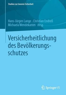 Versicherheitlichung Des Bev�lkerungsschutzes - Studien Zur Inneren Sicherheit 15 (Paperback)