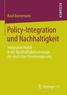Policy-Integration Und Nachhaltigkeit: Integrative Politik in Der Nachhaltigkeitsstrategie Der Deutschen Bundesregierung (Paperback)
