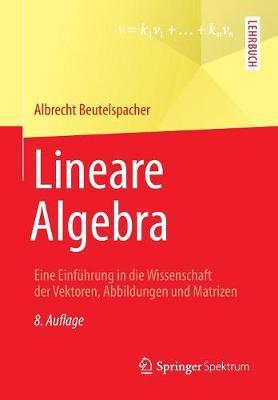 Lineare Algebra: Eine Einfuhrung in Die Wissenschaft Der Vektoren, Abbildungen Und Matrizen (Paperback)