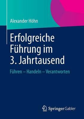Erfolgreiche F�hrung Im 3. Jahrtausend: F�hren - Handeln - Verantworten (Paperback)