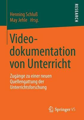Videodokumentation Von Unterricht: Zug�nge Zu Einer Neuen Quellengattung Der Unterrichtsforschung (Paperback)