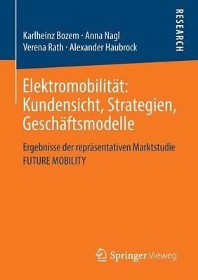 Elektromobilitat: Kundensicht, Strategien, Geschaftsmodelle: Ergebnisse Der Reprasentativen Marktstudie Future Mobility (Paperback)