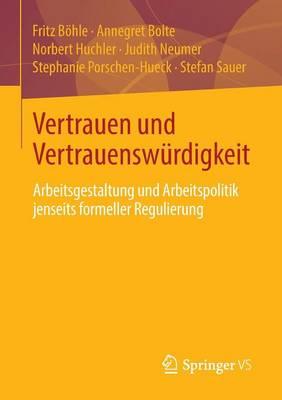 Vertrauen Und Vertrauenswurdigkeit: Arbeitsgestaltung Und Arbeitspolitik Jenseits Formeller Regulierung (Paperback)