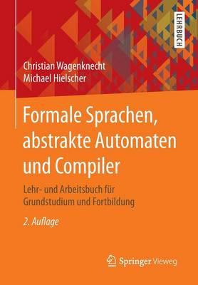 Formale Sprachen, Abstrakte Automaten Und Compiler: Lehr- Und Arbeitsbuch F�r Grundstudium Und Fortbildung (Paperback)