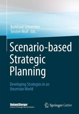 Scenario-based Strategic Planning: Developing Strategies in an Uncertain World - Roland Berger School of Strategy and Economics (Hardback)