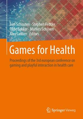 Games for Health: Proceedings of the 3rd european conference on gaming and playful interaction in health care (Hardback)