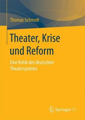 Theater, Krise Und Reform: Eine Kritik Des Deutschen Theatersystems (Paperback)