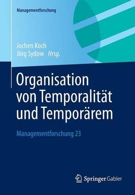 Organisation Von Temporalit t Und Tempor rem: Managementforschung 23 - Managementforschung 23 (Paperback)