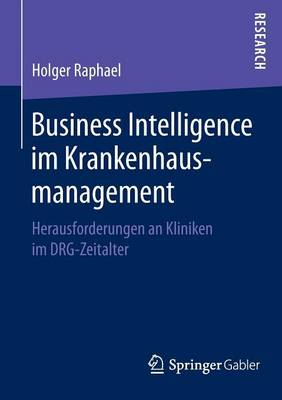 Business Intelligence Im Krankenhausmanagement: Herausforderungen an Kliniken Im Drg-Zeitalter (Paperback)