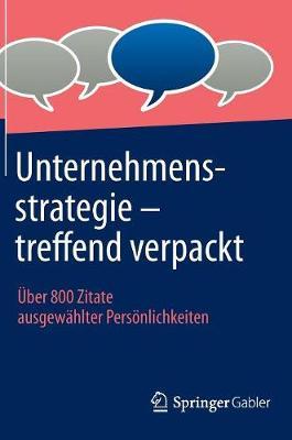 Unternehmensstrategie - Treffend Verpackt: Uber 800 Zitate Ausgewahlter Personlichkeiten (Hardback)