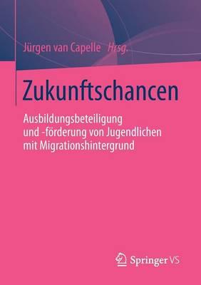 Zukunftschancen: Ausbildungsbeteiligung Und -Forderung Von Jugendlichen Mit Migrationshintergrund (Paperback)