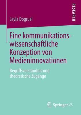 Eine Kommunikationswissenschaftliche Konzeption Von Medieninnovationen: Begriffsverst�ndnis Und Theoretische Zug�nge (Paperback)