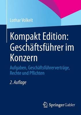 Kompakt Edition: Gesch ftsf hrer Im Konzern: Aufgaben, Gesch ftsf hrervertr ge, Rechte Und Pflichten (Paperback)