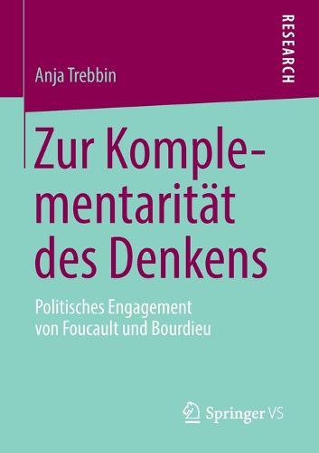 Zur Komplementarit t Des Denkens: Politisches Engagement Von Foucault Und Bourdieu (Paperback)