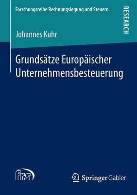 Grunds�tze Europ�ischer Unternehmensbesteuerung - Forschungsreihe Rechnungslegung Und Steuern (Paperback)