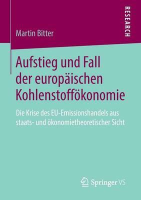 Aufstieg Und Fall Der Europ�ischen Kohlenstoff�konomie: Die Krise Des Eu-Emissionshandels Aus Staats- Und �konomietheoretischer Sicht (Paperback)