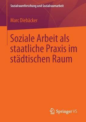 Soziale Arbeit ALS Staatliche Praxis Im Stadtischen Raum - Sozialraumforschung Und Sozialraumarbeit 13 (Paperback)