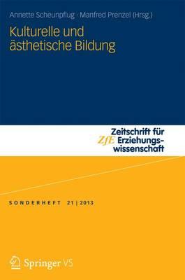 Kulturelle Und Asthetische Bildung - Zeitschrift Fur Erziehungswissenschaft - Sonderheft 21 (Paperback)