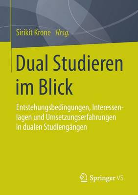 Dual Studieren Im Blick: Entstehungsbedingungen, Interessenlagen Und Umsetzungserfahrungen in Dualen Studiengangen (Paperback)