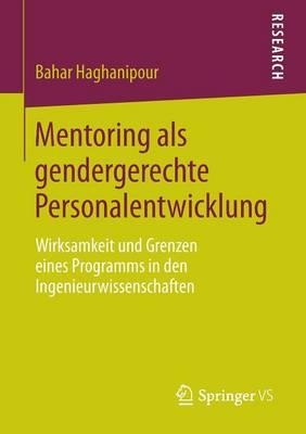 Mentoring ALS Gendergerechte Personalentwicklung: Wirksamkeit Und Grenzen Eines Programms in Den Ingenieurwissenschaften (Paperback)