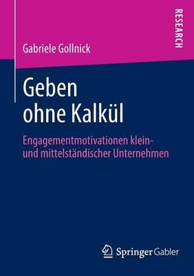 Geben Ohne Kalk�l: Engagementmotivationen Klein- Und Mittelst�ndischer Unternehmen (Paperback)