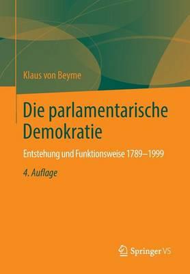 Die Parlamentarische Demokratie: Entstehung Und Funktionsweise 1789-1999 (Paperback)