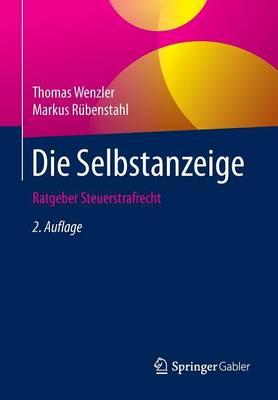 Die Selbstanzeige: Ratgeber Steuerstrafrecht (Paperback)
