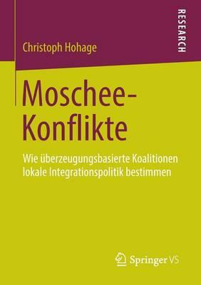 Moschee-Konflikte: Wie �berzeugungsbasierte Koalitionen Lokale Integrationspolitik Bestimmen (Paperback)