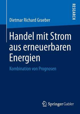 Handel Mit Strom Aus Erneuerbaren Energien: Kombination Von Prognosen (Paperback)