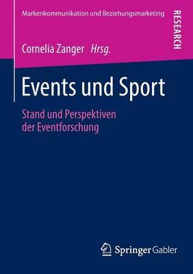 Events Und Sport: Stand Und Perspektiven Der Eventforschung - Markenkommunikation Und Beziehungsmarketing (Paperback)