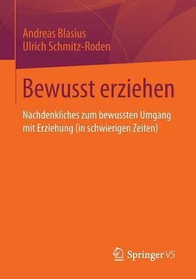 Bewusst Erziehen: Nachdenkliches Zum Bewussten Umgang Mit Erziehung (in Schwierigen Zeiten) (Paperback)