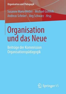 Organisation Und Das Neue: Beitr�ge Der Kommission Organisationsp�dagogik - Organisation Und Padagogik 15 (Paperback)