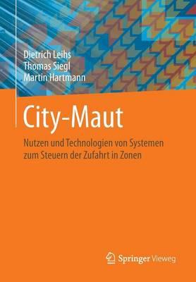 City-Maut: Nutzen Und Technologien Von Systemen Zum Steuern Der Zufahrt in Zonen (Paperback)