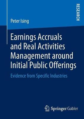 Earnings Accruals and Real Activities Management around Initial Public Offerings: Evidence from Specific Industries (Paperback)