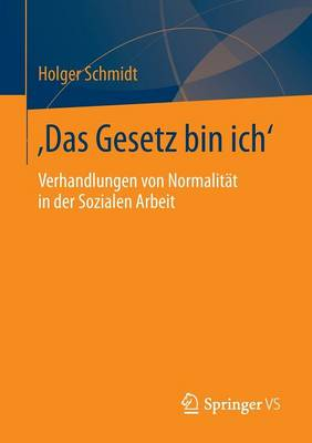 'das Gesetz Bin Ich': Verhandlungen Von Normalitat in Der Sozialen Arbeit (Paperback)