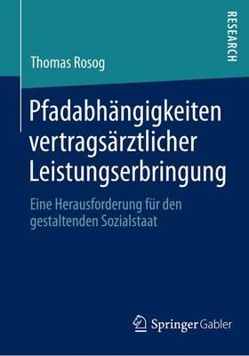 Pfadabhangigkeiten Vertragsarztlicher Leistungserbringung: Eine Herausforderung Fur Den Gestaltenden Sozialstaat (Paperback)