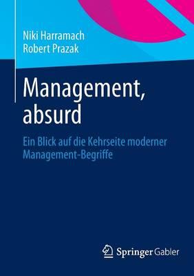 Management, Absurd: Ein Blick Auf Die Kehrseite Moderner Management-Begriffe (Paperback)