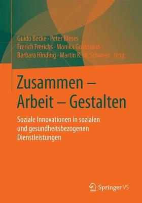 Zusammen - Arbeit - Gestalten: Soziale Innovationen in Sozialen Und Gesundheitsbezogenen Dienstleistungen (Paperback)