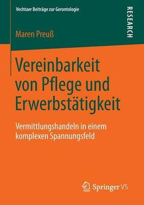 Vereinbarkeit Von Pflege Und Erwerbstatigkeit: Vermittlungshandeln in Einem Komplexen Spannungsfeld - Vechtaer Beitrage Zur Gerontologie (Paperback)