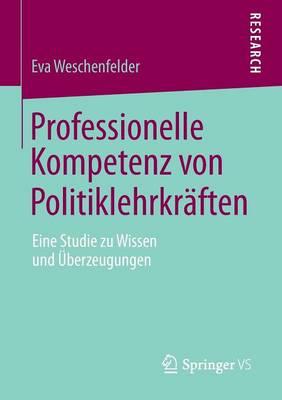 Professionelle Kompetenz Von Politiklehrkr ften: Eine Studie Zu Wissen Und  berzeugungen (Paperback)