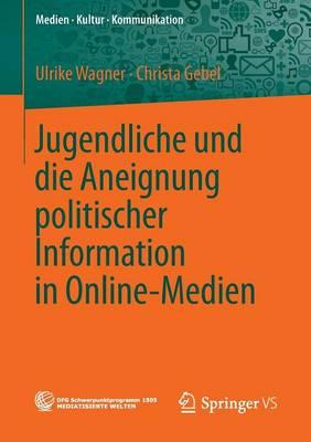 Jugendliche Und Die Aneignung Politischer Information in Online-Medien - Medien Kultur Kommunikation (Paperback)