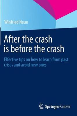 After the crash is before the crash: Effective tips on how to learn from past crises and avoid new ones (Hardback)